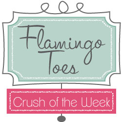 Flamingo Toes Crush of the Week