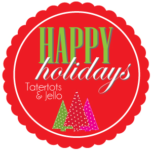 Happy Holidays Series at Tatertots & Jello