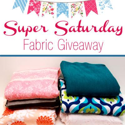 Super Saturday Fabric Giveaway