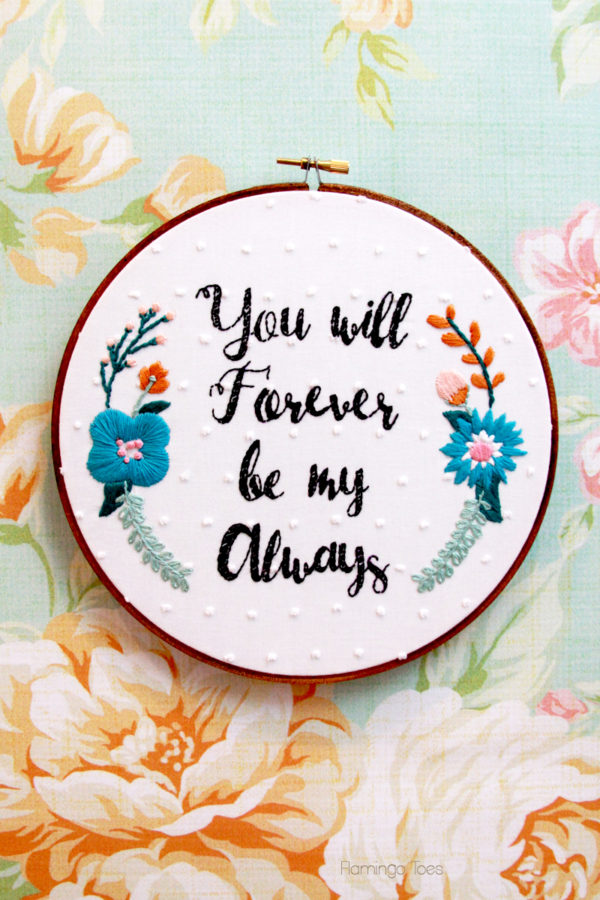 You will forever be my always floral embroidery hoop art