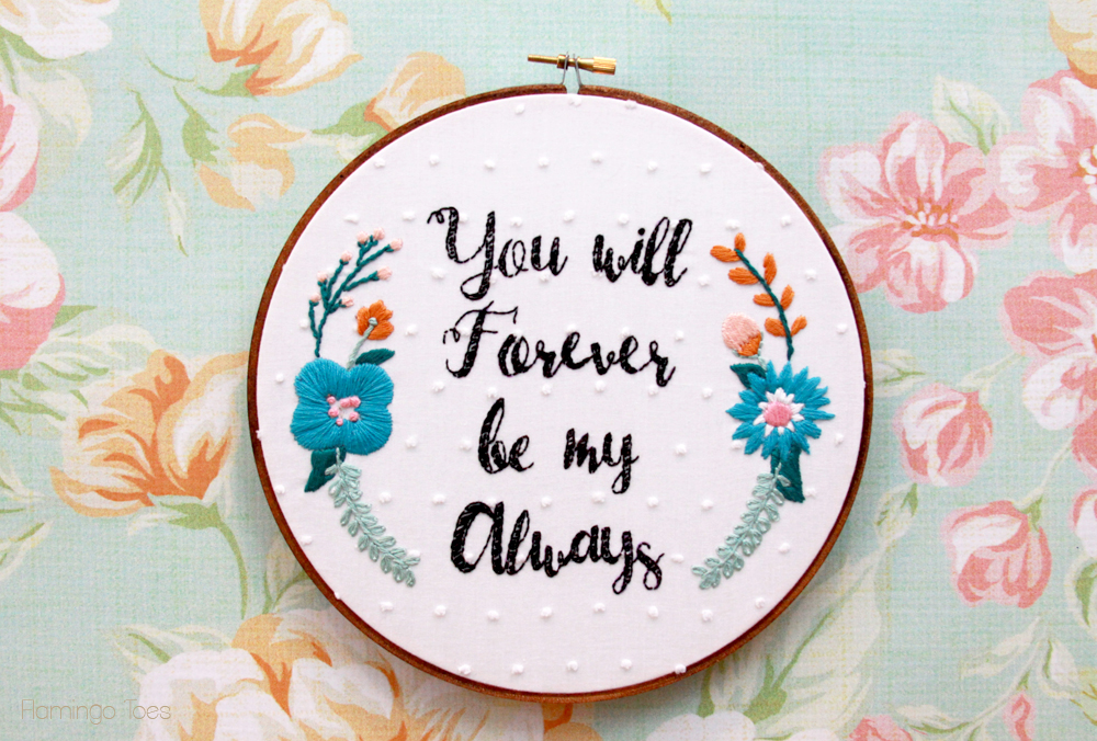 You will Forever Be My Always - Floral Embroidery Hoop Art