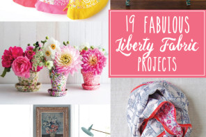 19 Fabulous Liberty Fabric Projects