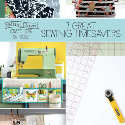 Must Have Craft Tips – Sewing Time Savers