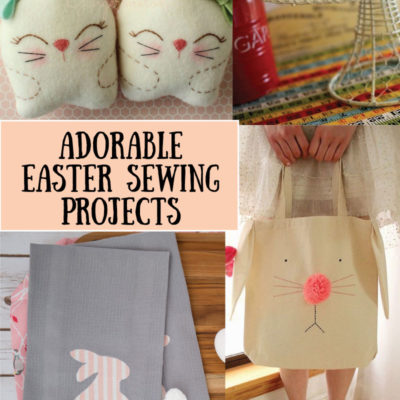 Must Have Craft Tips – Easter Sewing Projects